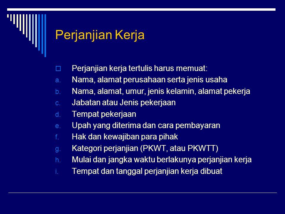 Perjanjian Kerja  Perjanjian kerja tertulis harus memuat: a. Nama, alamat perusahaan serta jenis usaha b. Nama, alamat, umur, jenis kelamin, alamat p
