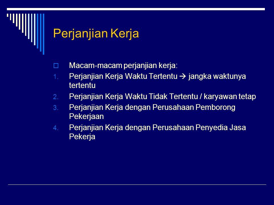 Perjanjian Kerja  Macam-macam perjanjian kerja: 1. Perjanjian Kerja Waktu Tertentu  jangka waktunya tertentu 2. Perjanjian Kerja Waktu Tidak Tertent