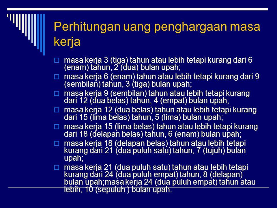 Perhitungan uang penghargaan masa kerja  masa kerja 3 (tiga) tahun atau lebih tetapi kurang dari 6 (enam) tahun, 2 (dua) bulan upah;  masa kerja 6 (