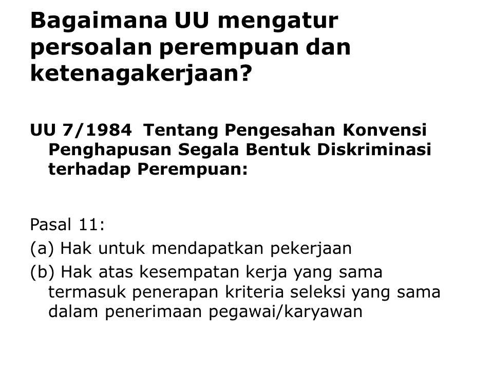 Bagaimana UU mengatur persoalan perempuan dan ketenagakerjaan? UU 7/1984 Tentang Pengesahan Konvensi Penghapusan Segala Bentuk Diskriminasi terhadap P