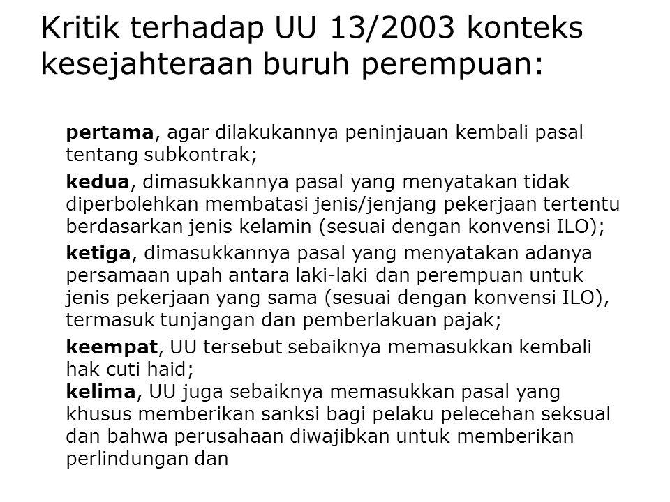 Kritik terhadap UU 13/2003 konteks kesejahteraan buruh perempuan: pertama, agar dilakukannya peninjauan kembali pasal tentang subkontrak; kedua, dimas