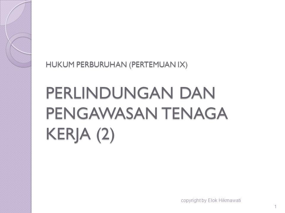HUKUM PERBURUHAN (PERTEMUAN IX) PERLINDUNGAN DAN PENGAWASAN TENAGA KERJA (2) copyright by Elok Hikmawati 1