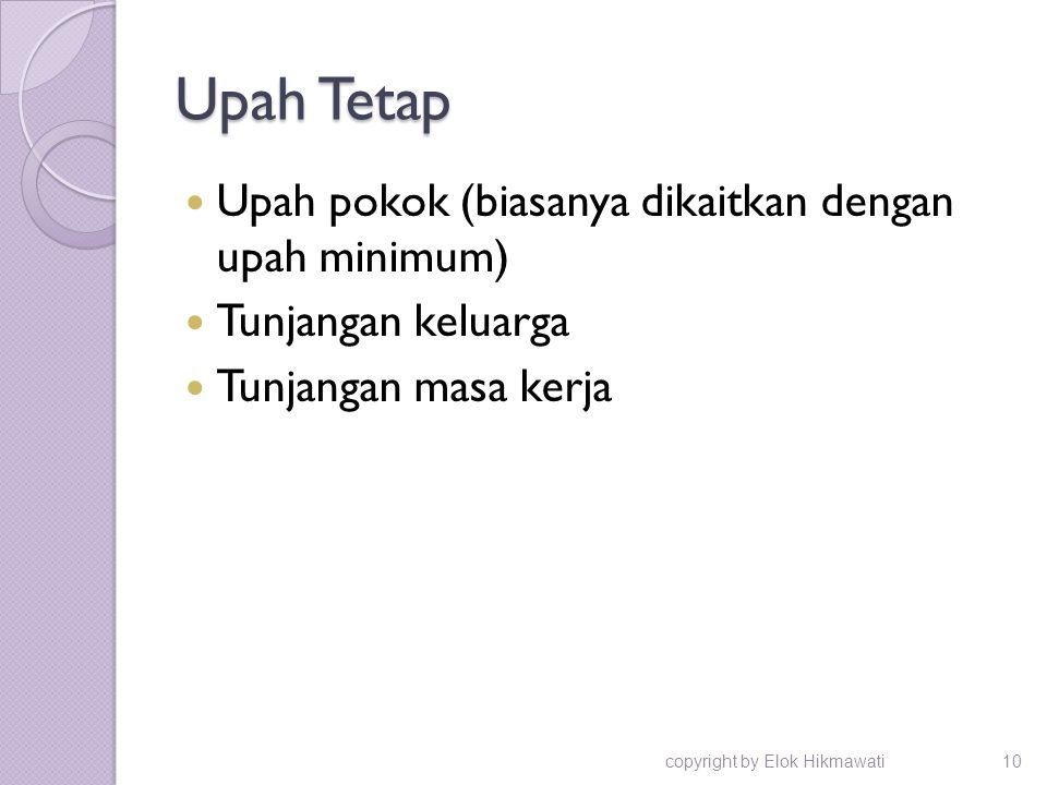 Upah Tetap Upah pokok (biasanya dikaitkan dengan upah minimum) Tunjangan keluarga Tunjangan masa kerja copyright by Elok Hikmawati10