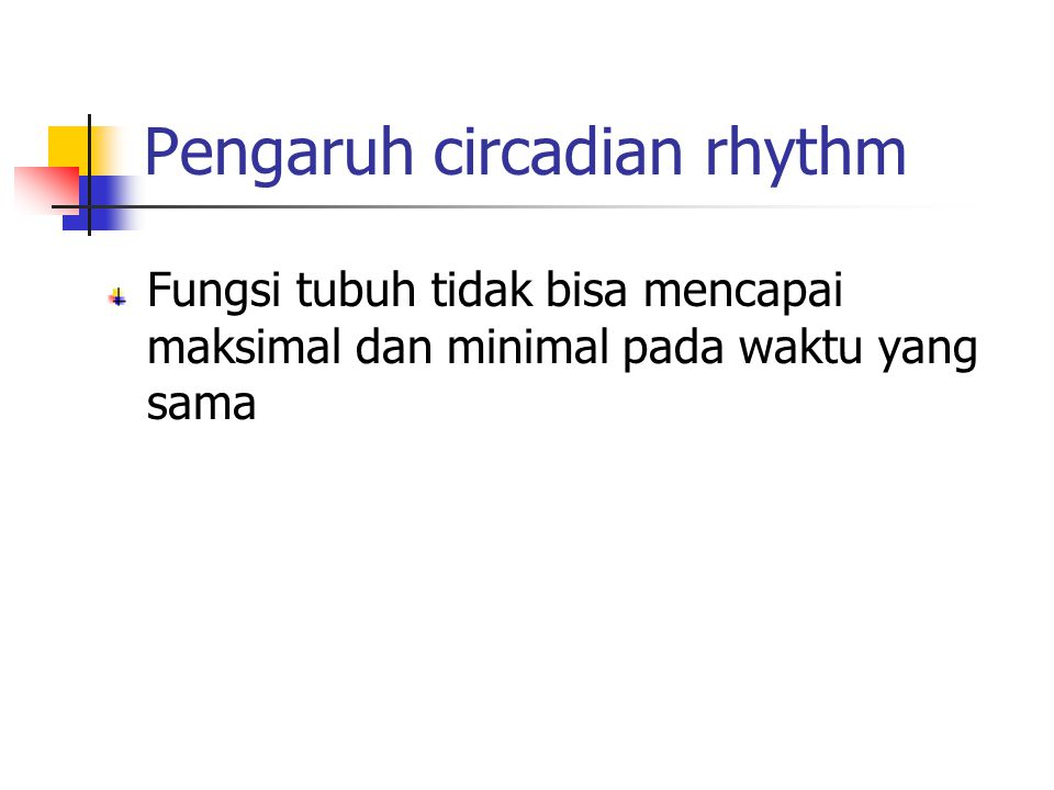 Pengaruh circadian rhythm Fungsi tubuh tidak bisa mencapai maksimal dan minimal pada waktu yang sama