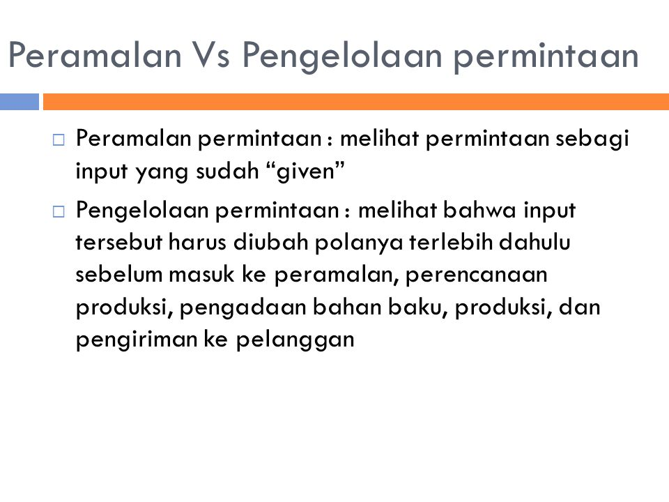 """ Peramalan permintaan : melihat permintaan sebagi input yang sudah """"given""""  Pengelolaan permintaan : melihat bahwa input tersebut harus diubah polan"""