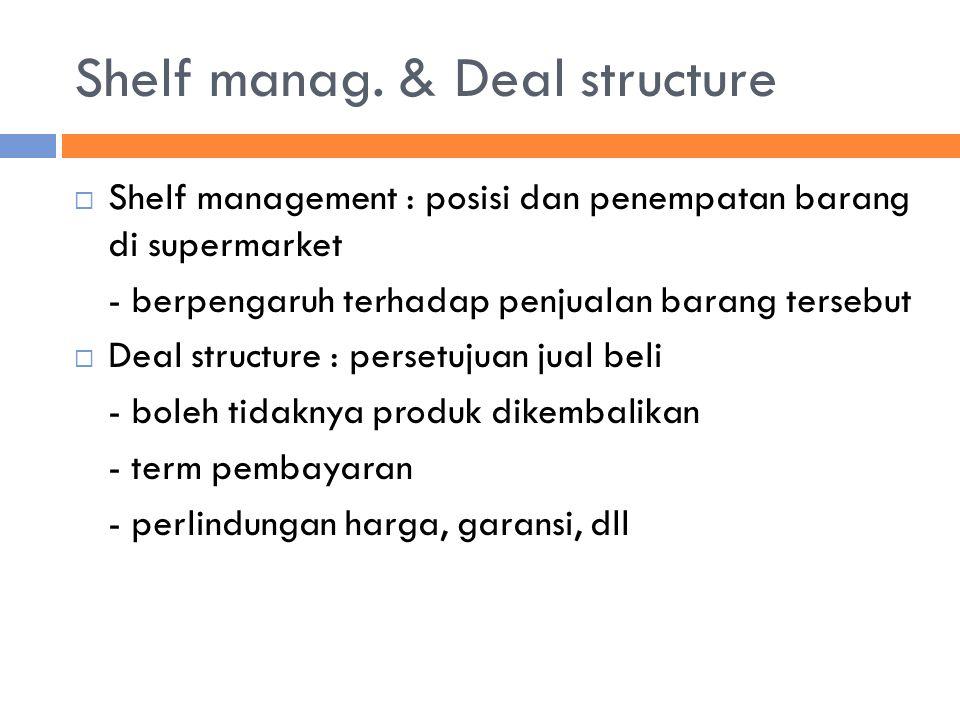 Shelf manag. & Deal structure  Shelf management : posisi dan penempatan barang di supermarket - berpengaruh terhadap penjualan barang tersebut  Deal