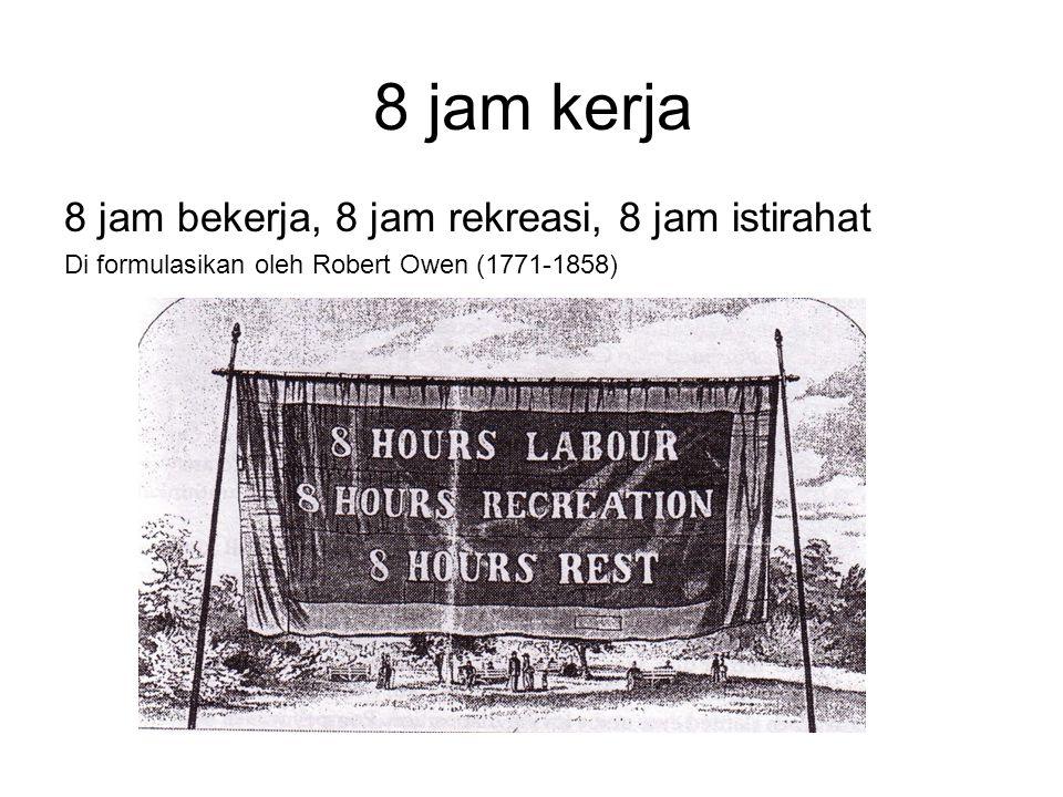 8 jam kerja 8 jam bekerja, 8 jam rekreasi, 8 jam istirahat Di formulasikan oleh Robert Owen (1771-1858)