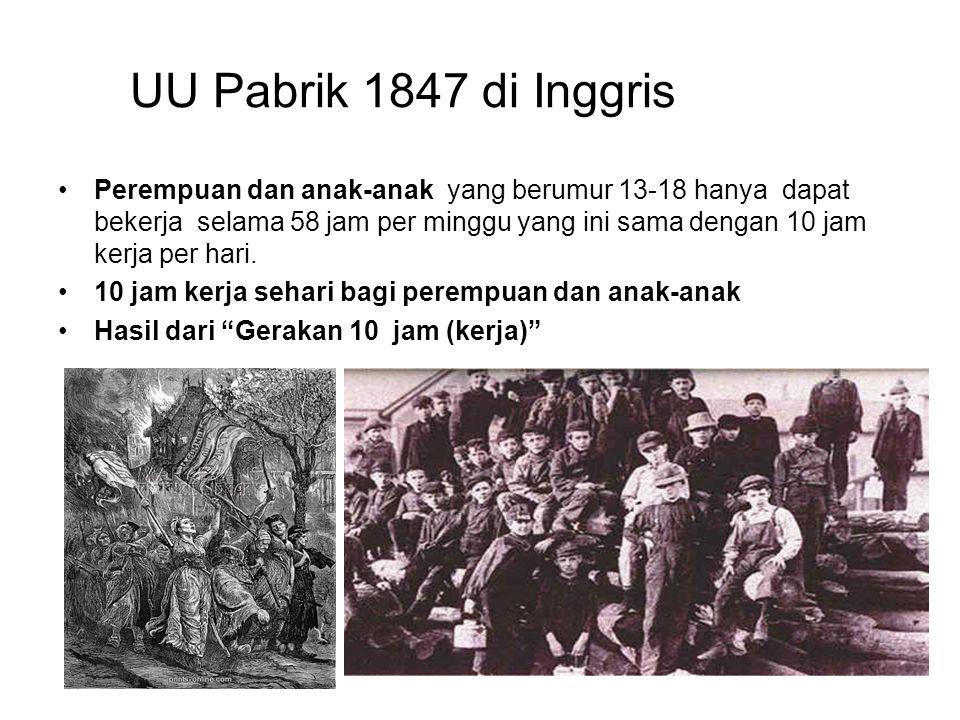 UU Pabrik 1847 di Inggris Perempuan dan anak-anak yang berumur 13-18 hanya dapat bekerja selama 58 jam per minggu yang ini sama dengan 10 jam kerja pe