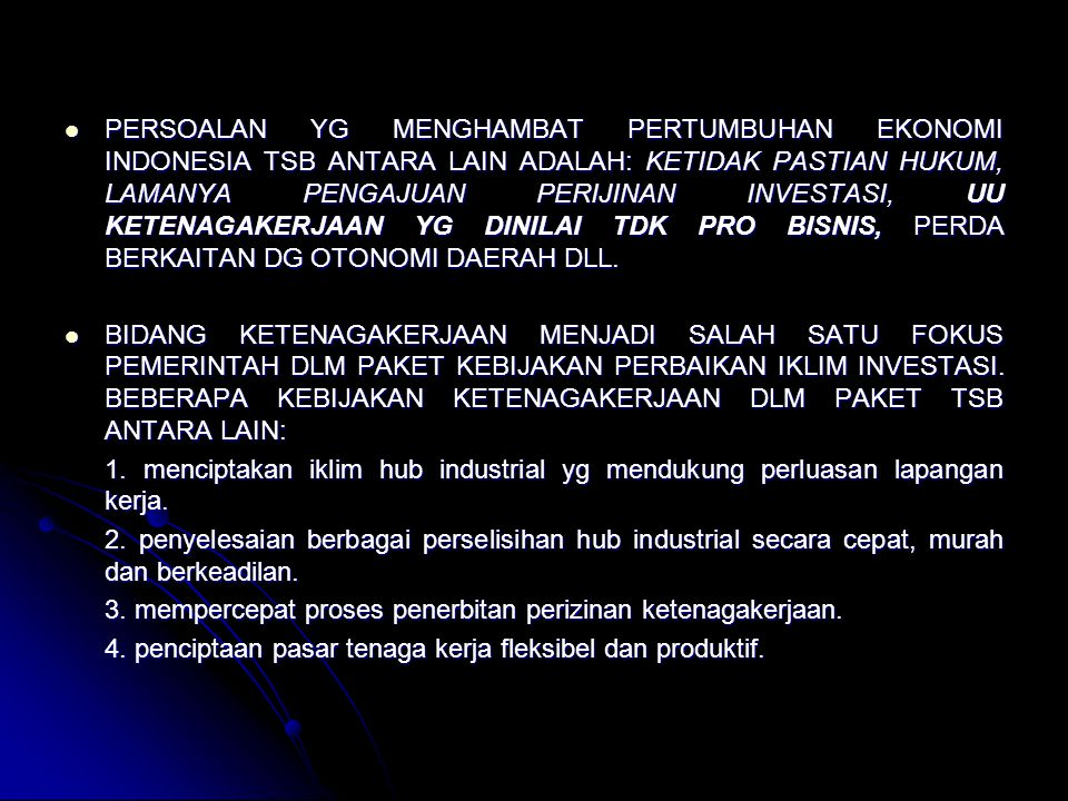PERSOALAN YG MENGHAMBAT PERTUMBUHAN EKONOMI INDONESIA TSB ANTARA LAIN ADALAH: KETIDAK PASTIAN HUKUM, LAMANYA PENGAJUAN PERIJINAN INVESTASI, UU KETENAG