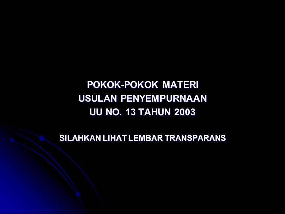 POKOK-POKOK MATERI USULAN PENYEMPURNAAN UU NO. 13 TAHUN 2003 SILAHKAN LIHAT LEMBAR TRANSPARANS