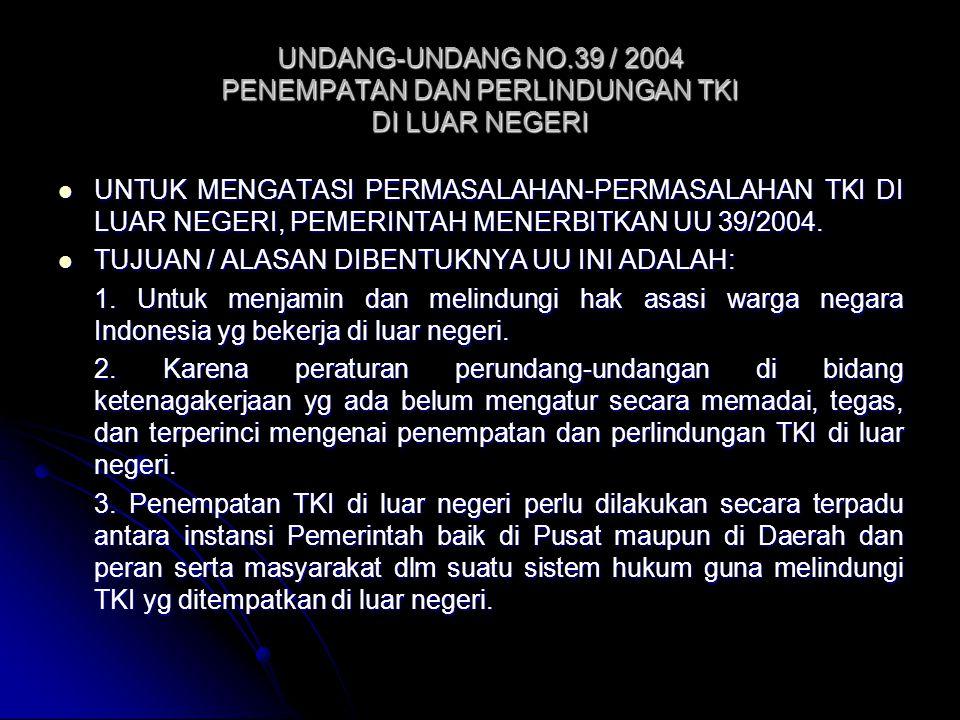 UNDANG-UNDANG NO.39 / 2004 PENEMPATAN DAN PERLINDUNGAN TKI DI LUAR NEGERI UNTUK MENGATASI PERMASALAHAN-PERMASALAHAN TKI DI LUAR NEGERI, PEMERINTAH MEN