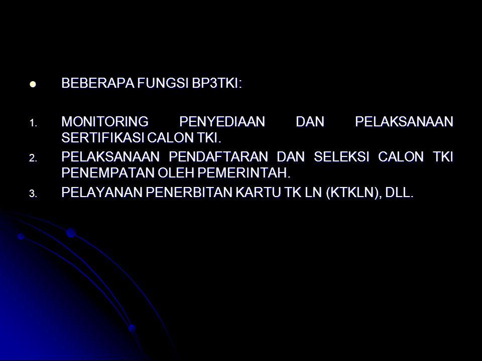 BEBERAPA FUNGSI BP3TKI: BEBERAPA FUNGSI BP3TKI: 1. MONITORING PENYEDIAAN DAN PELAKSANAAN SERTIFIKASI CALON TKI. 2. PELAKSANAAN PENDAFTARAN DAN SELEKSI