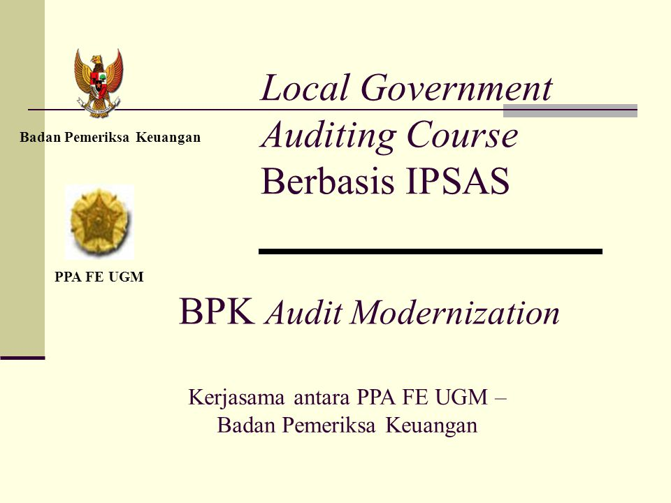 Local Government Auditing Course Berbasis IPSAS Badan Pemeriksa Keuangan PPA FE UGM BPK Audit Modernization Kerjasama antara PPA FE UGM – Badan Pemeriksa Keuangan