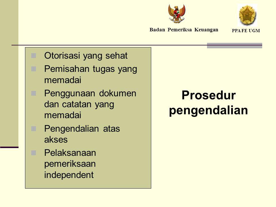 Otorisasi yang sehat Pemisahan tugas yang memadai Penggunaan dokumen dan catatan yang memadai Pengendalian atas akses Pelaksanaan pemeriksaan independent Prosedur pengendalian Badan Pemeriksa Keuangan PPA FE UGM