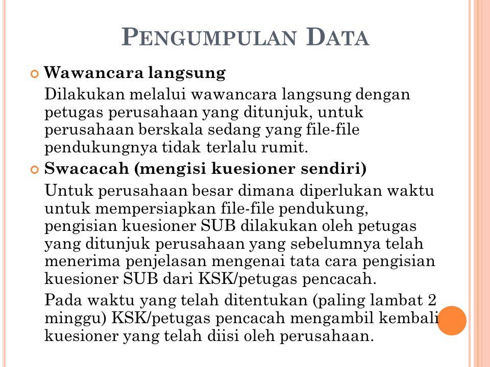 P ENGUMPULAN D ATA Wawancara langsung Dilakukan melalui wawancara langsung dengan petugas perusahaan yang ditunjuk, untuk perusahaan berskala sedang yang file-file pendukungnya tidak terlalu rumit.