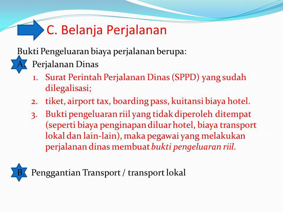 C.Belanja Perjalanan Bukti Pengeluaran biaya perjalanan berupa: A.