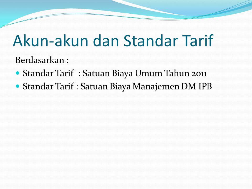 Akun-akun dan Standar Tarif Berdasarkan : Standar Tarif : Satuan Biaya Umum Tahun 2011 Standar Tarif : Satuan Biaya Manajemen DM IPB