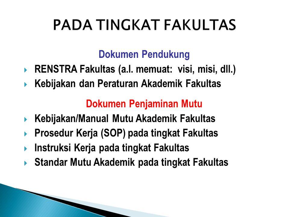 PADA TINGKAT FAKULTAS Dokumen Pendukung  RENSTRA Fakultas (a.l. memuat: visi, misi, dll.)  Kebijakan dan Peraturan Akademik Fakultas Dokumen Penjami