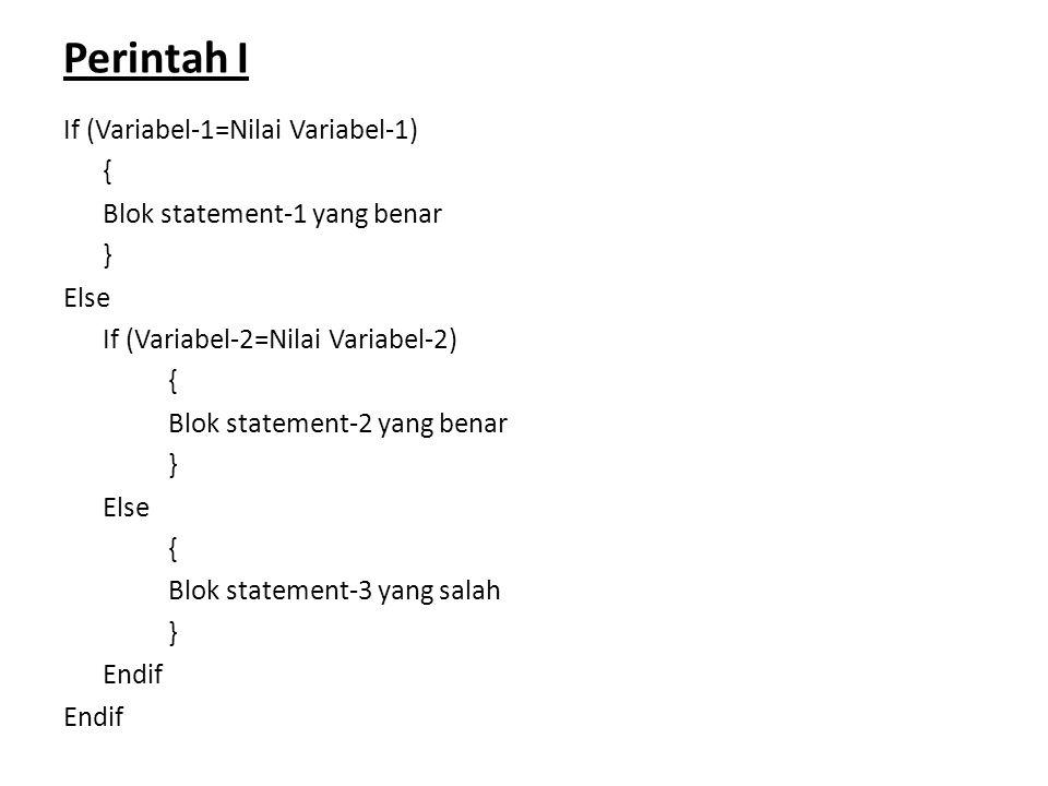 Perintah II : If (Variabel-1=Nilai Variabel-1) { Blok statement-1 yang benar } Else If (Variabel-2=Nilai Variabel-2) { Blok statement-2 yang benar } Else If (Variabel-3=Nilai Variabel-3) { Blok statement-3 yang benar } Else { Blok statement-4 yang salah } Endif