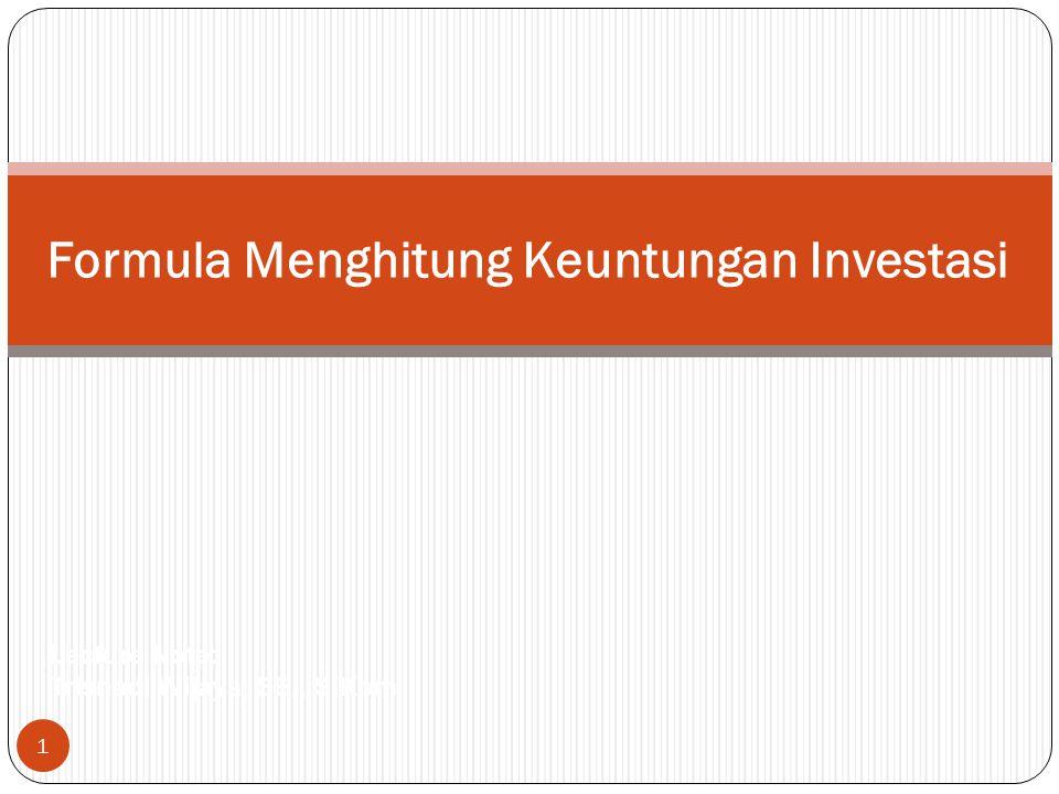 1 Formula Menghitung Keuntungan Investasi Lecture Note: Trisnadi Wijaya, SE., S.Kom
