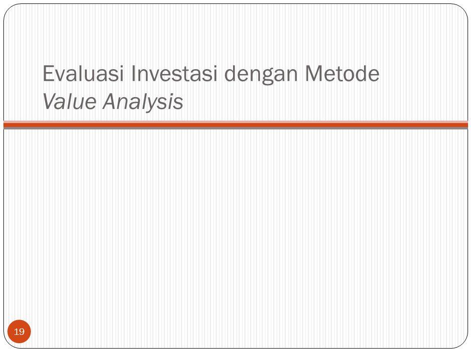 Evaluasi Investasi dengan Metode Value Analysis 19