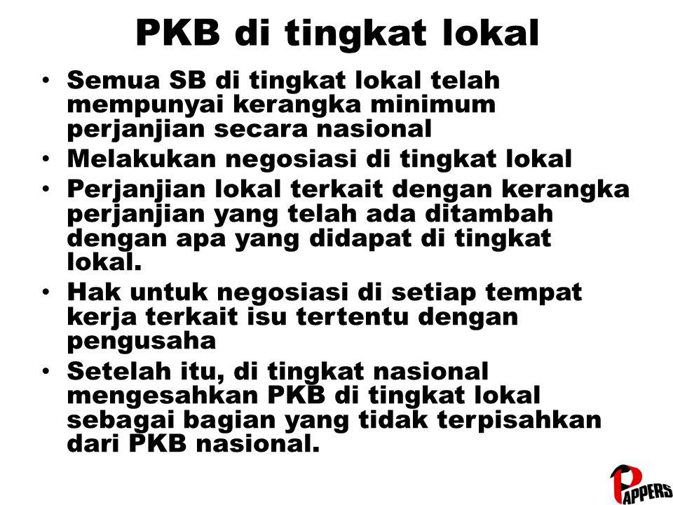 PKB di tingkat lokal Semua SB di tingkat lokal telah mempunyai kerangka minimum perjanjian secara nasional Melakukan negosiasi di tingkat lokal Perjanjian lokal terkait dengan kerangka perjanjian yang telah ada ditambah dengan apa yang didapat di tingkat lokal.