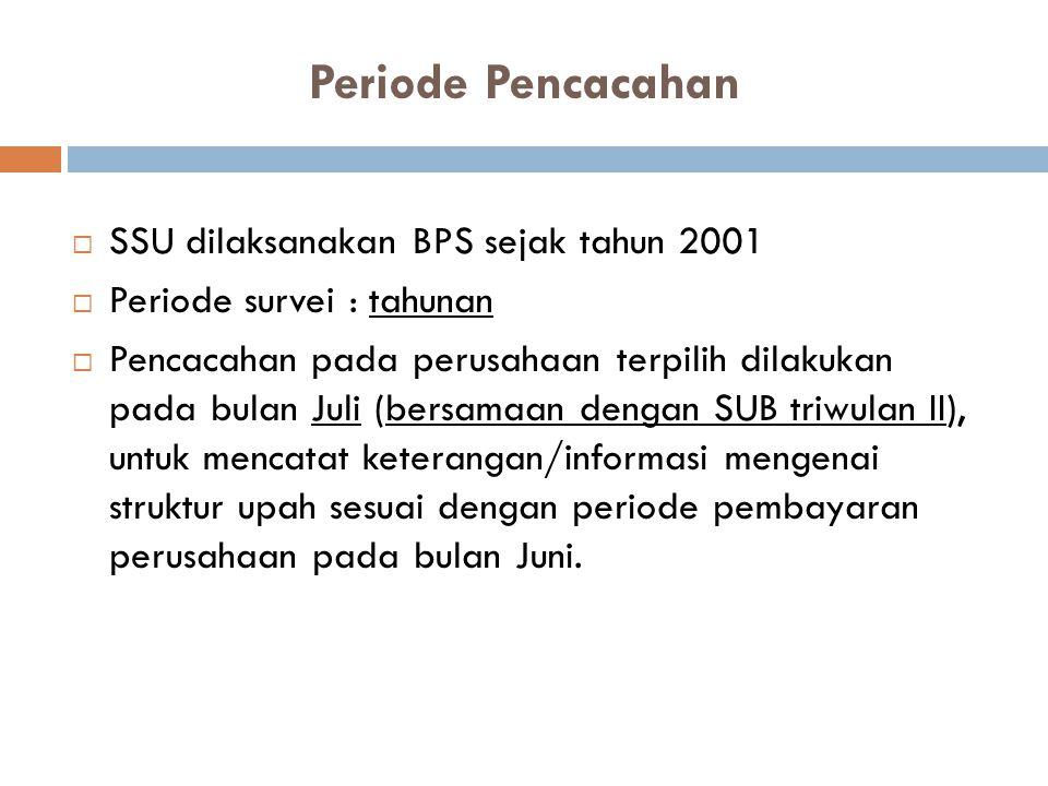 Periode Pencacahan  SSU dilaksanakan BPS sejak tahun 2001  Periode survei : tahunan  Pencacahan pada perusahaan terpilih dilakukan pada bulan Juli