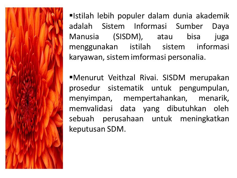  Istilah lebih populer dalam dunia akademik adalah Sistem Informasi Sumber Daya Manusia (SISDM), atau bisa juga menggunakan istilah sistem informasi