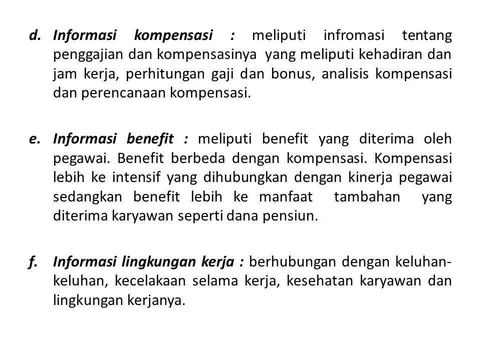 d.Informasi kompensasi : meliputi infromasi tentang penggajian dan kompensasinya yang meliputi kehadiran dan jam kerja, perhitungan gaji dan bonus, an