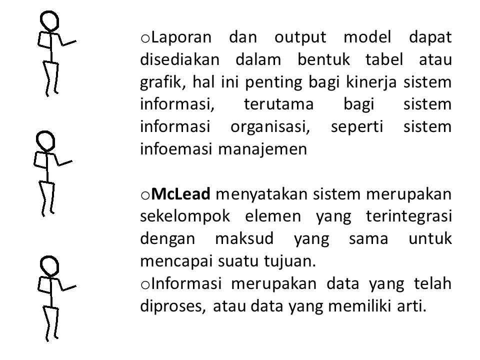 o Laporan dan output model dapat disediakan dalam bentuk tabel atau grafik, hal ini penting bagi kinerja sistem informasi, terutama bagi sistem inform