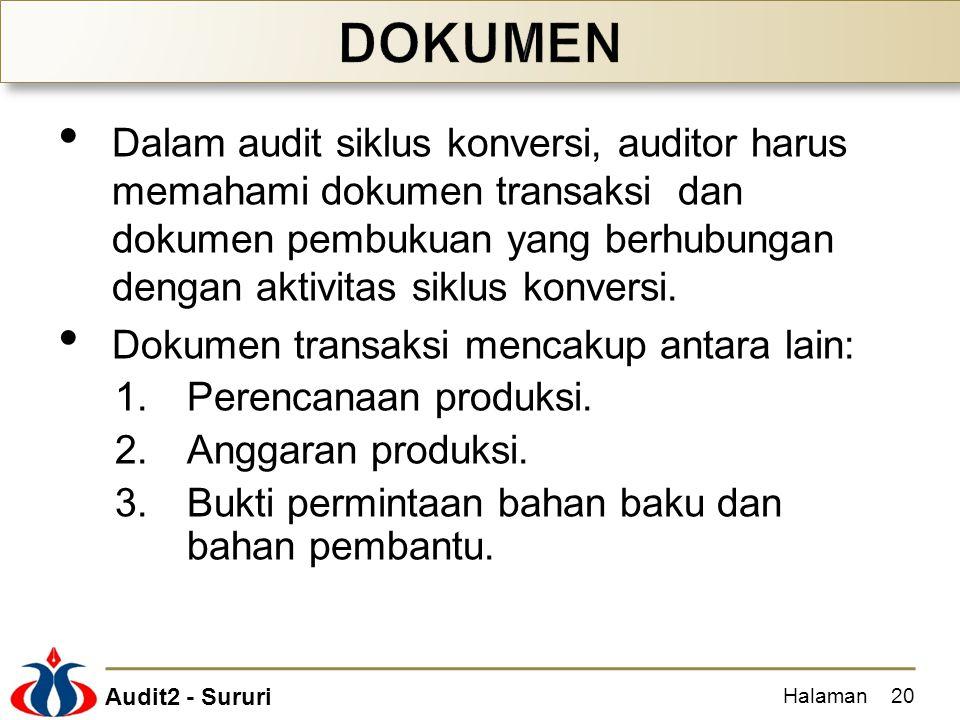 Audit2 - Sururi Dalam audit siklus konversi, auditor harus memahami dokumen transaksi dan dokumen pembukuan yang berhubungan dengan aktivitas siklus k