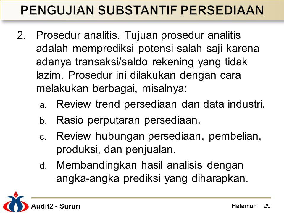Audit2 - Sururi 2.Prosedur analitis. Tujuan prosedur analitis adalah memprediksi potensi salah saji karena adanya transaksi/saldo rekening yang tidak