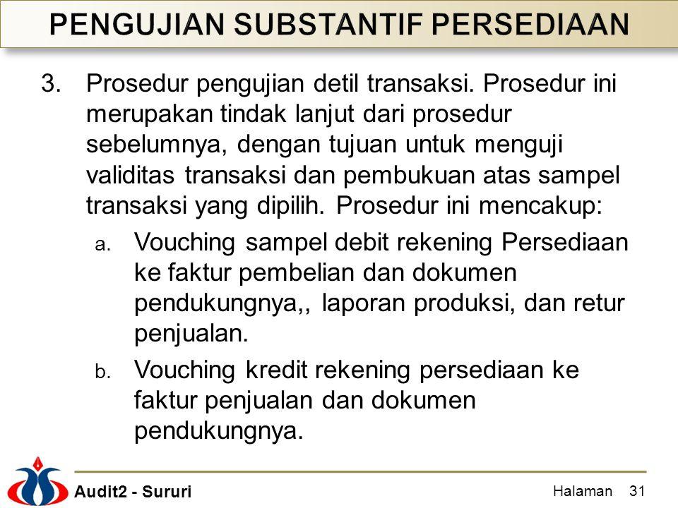 Audit2 - Sururi 3.Prosedur pengujian detil transaksi. Prosedur ini merupakan tindak lanjut dari prosedur sebelumnya, dengan tujuan untuk menguji valid