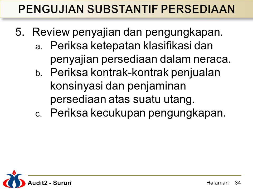 Audit2 - Sururi 5.Review penyajian dan pengungkapan. a. Periksa ketepatan klasifikasi dan penyajian persediaan dalam neraca. b. Periksa kontrak-kontra