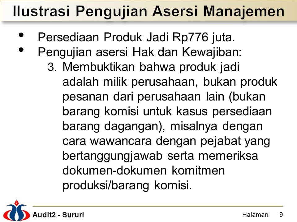 Audit2 - Sururi Persediaan Produk Jadi Rp776 juta. Pengujian asersi Hak dan Kewajiban: 3. Membuktikan bahwa produk jadi adalah milik perusahaan, bukan