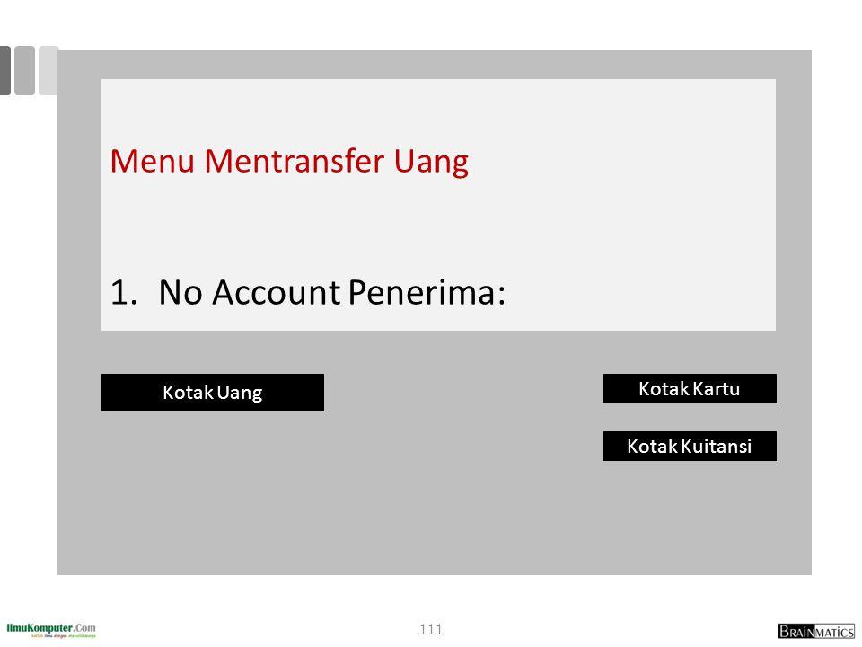 Menu Mentransfer Uang 1. 1.No Account Penerima: Kotak Uang Kotak Kartu Kotak Kuitansi 111