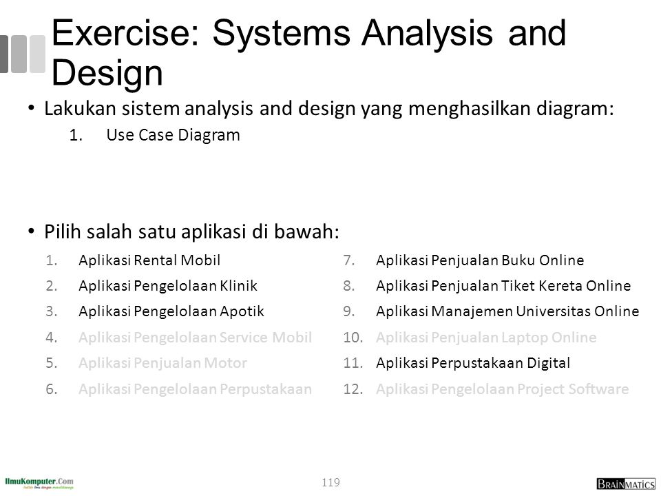 Exercise: Systems Analysis and Design Lakukan sistem analysis and design yang menghasilkan diagram: 1.Use Case Diagram Pilih salah satu aplikasi di ba