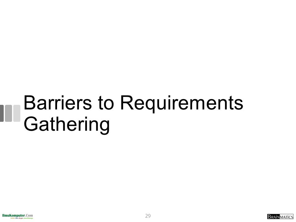 Barriers to Requirements Gathering 29