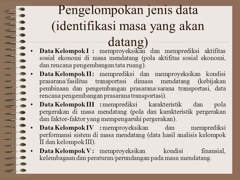 Pengelompokan jenis data (identifikasi masa yang akan datang) Data Kelompok I:memproyeksikan dan memprediksi aktifitas sosial ekonomi di masa mendatan