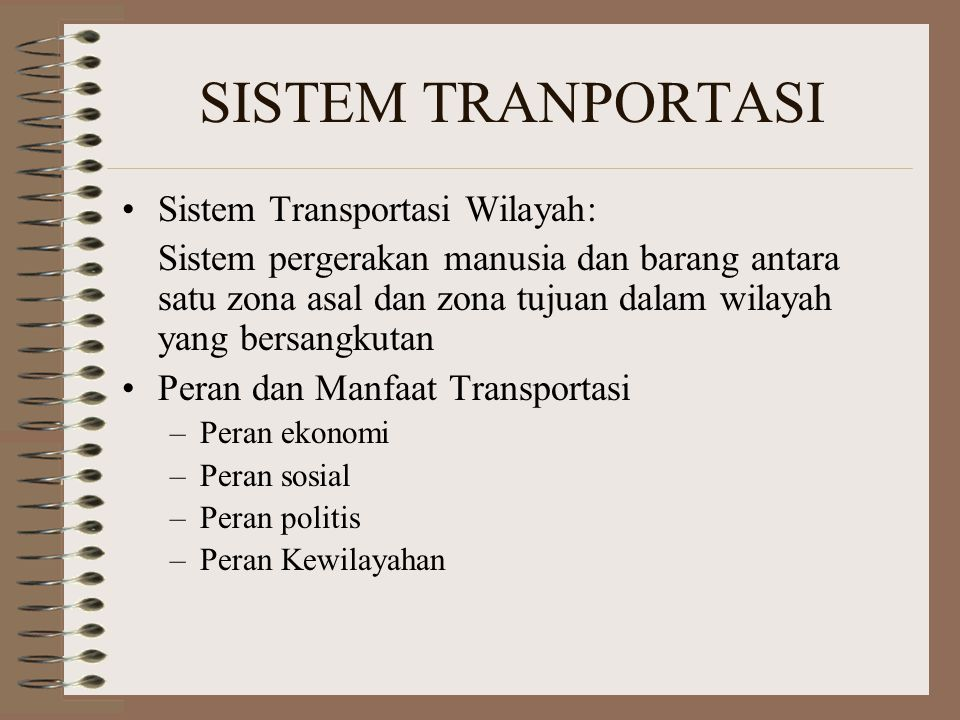 SISTEM TRANPORTASI Sistem Transportasi Wilayah: Sistem pergerakan manusia dan barang antara satu zona asal dan zona tujuan dalam wilayah yang bersangk