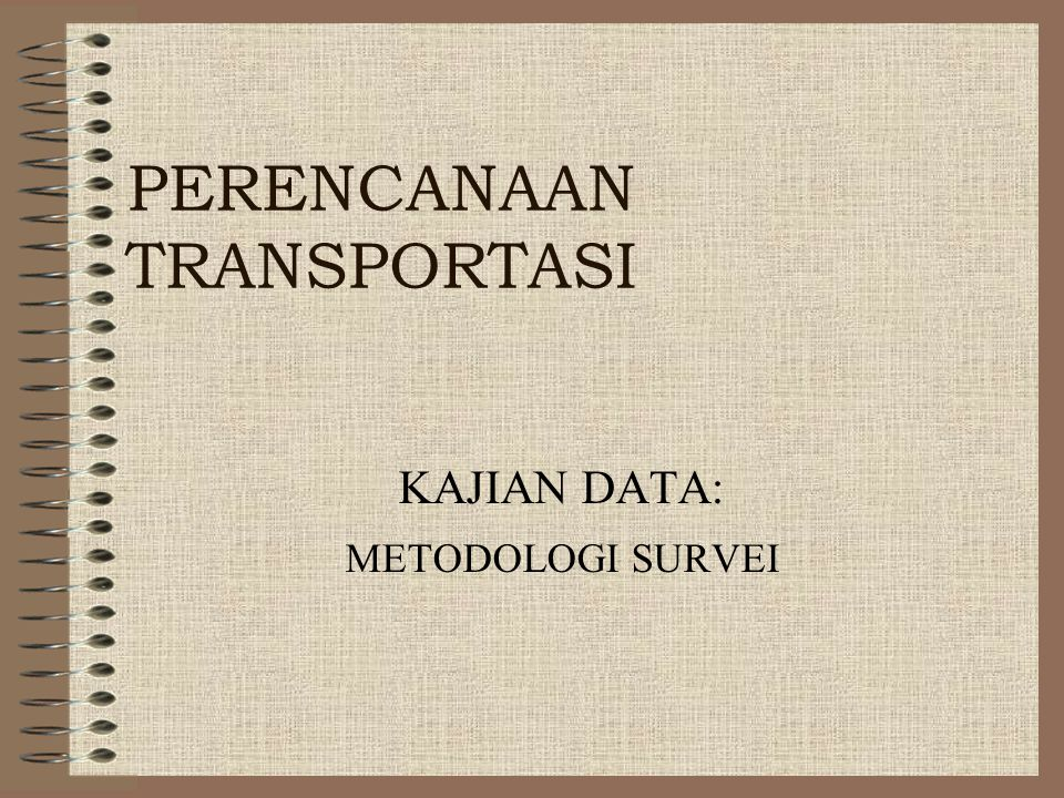 PERENCANAAN TRANSPORTASI KAJIAN DATA: METODOLOGI SURVEI