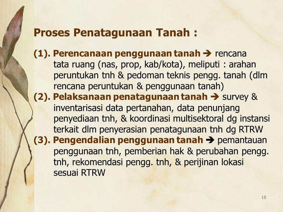 18 (1). Perencanaan penggunaan tanah  rencana tata ruang (nas, prop, kab/kota), meliputi : arahan peruntukan tnh & pedoman teknis pengg. tanah (dlm r