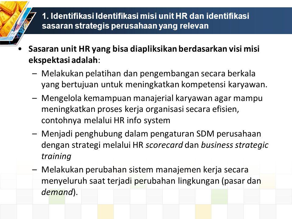 1. Identifikasi Identifikasi misi unit HR dan identifikasi sasaran strategis perusahaan yang relevan Sasaran unit HR yang bisa diapliksikan berdasarka