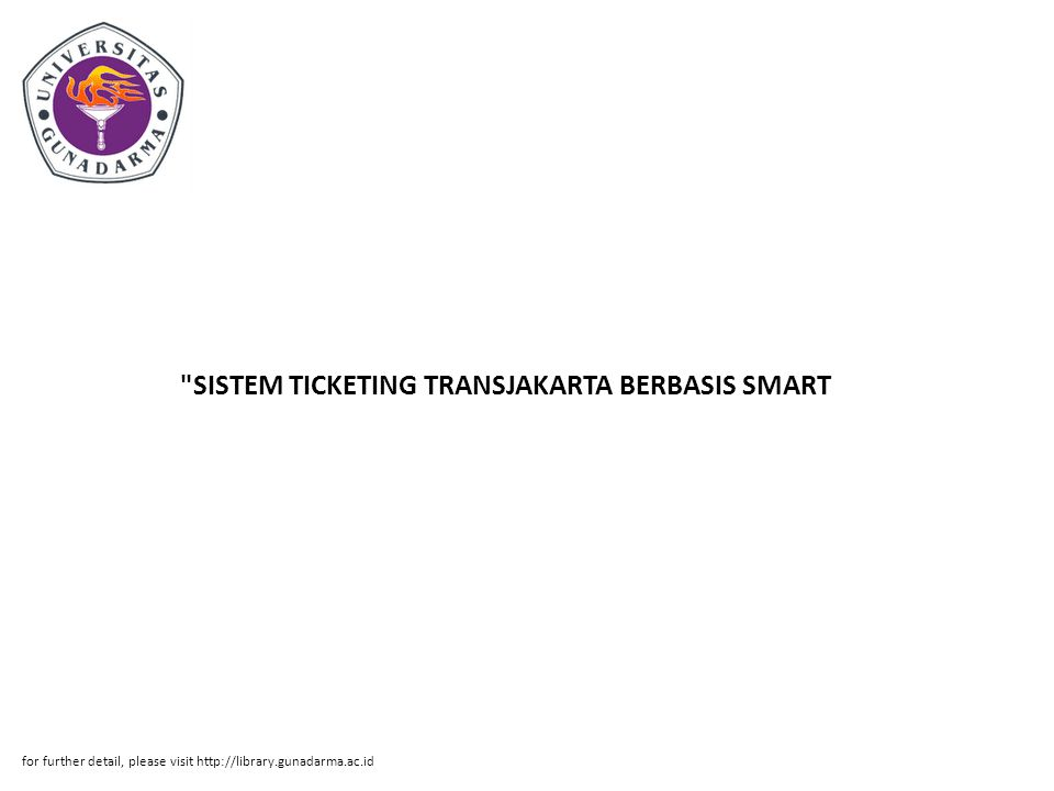 SISTEM TICKETING TRANSJAKARTA BERBASIS SMART for further detail, please visit http://library.gunadarma.ac.id
