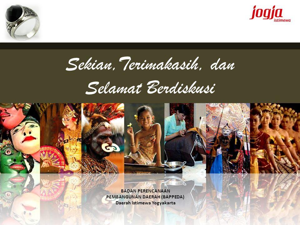 Sekian,Terimakasih, dan Selamat Berdiskusi BADAN PERENCANAAN PEMBANGUNAN DAERAH (BAPPEDA) Daerah Istimewa Yogyakarta