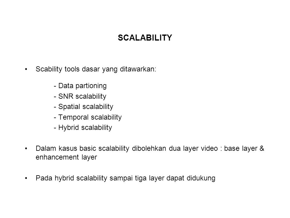 SCALABILITY Scability tools dasar yang ditawarkan: - Data partioning - SNR scalability - Spatial scalability - Temporal scalability - Hybrid scalabili
