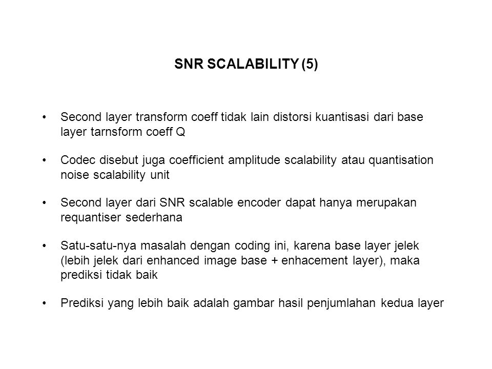 SNR SCALABILITY (5) Second layer transform coeff tidak lain distorsi kuantisasi dari base layer tarnsform coeff Q Codec disebut juga coefficient ampli