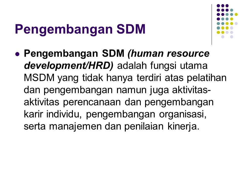 Pengembangan SDM Pengembangan SDM (human resource development/HRD) adalah fungsi utama MSDM yang tidak hanya terdiri atas pelatihan dan pengembangan n