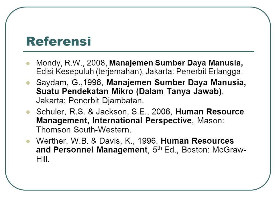 Referensi Mondy, R.W., 2008, Manajemen Sumber Daya Manusia, Edisi Kesepuluh (terjemahan), Jakarta: Penerbit Erlangga. Saydam, G.,1996, Manajemen Sumbe