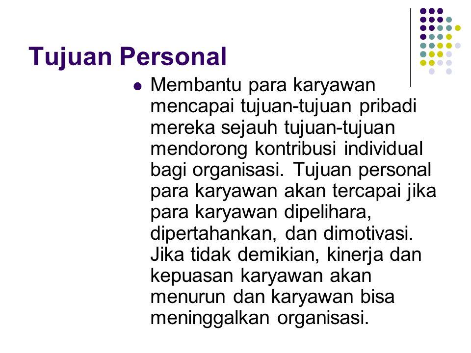 Tujuan Personal Membantu para karyawan mencapai tujuan-tujuan pribadi mereka sejauh tujuan-tujuan mendorong kontribusi individual bagi organisasi. Tuj